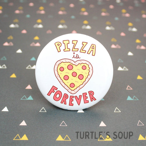 Pizza Is Forever Pinback Button - for sale by Succy Crafts
