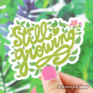 Still Growing Plant Lover Vinyl Sticker - for sale by Succy Crafts