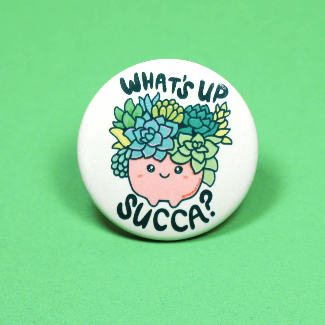 What's Up Succa Pin Back Button - for sale by Succy Crafts