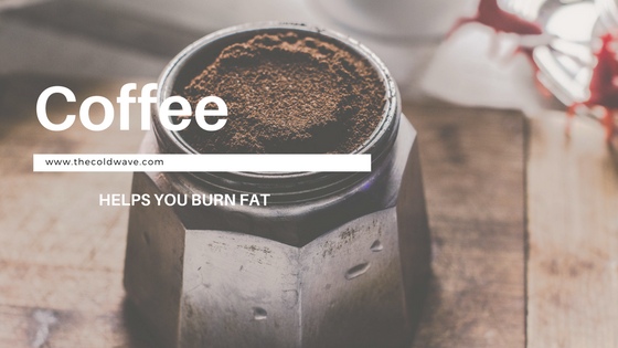 coffee helps you burn fat
