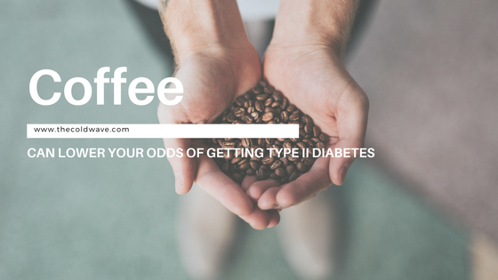 Coffee can lower your odds of getting Type II Diabetes