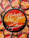 Nobody Has Their Shit Together Sticker