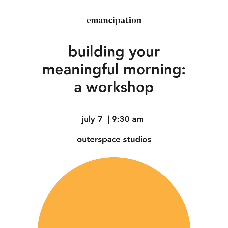building your meaningful morning: a workshop - Shop Emancipation