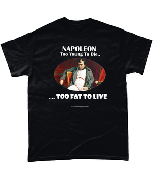 Napoleon - Too Young To Die Too Fat To Live (T-Shirt)