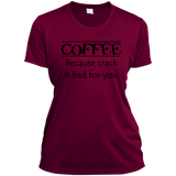 Coffee Because Crack  Ladies' Wicking T-Shirt