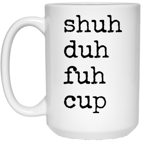 Shut Duh Fuh Cup 15 oz. White Mug