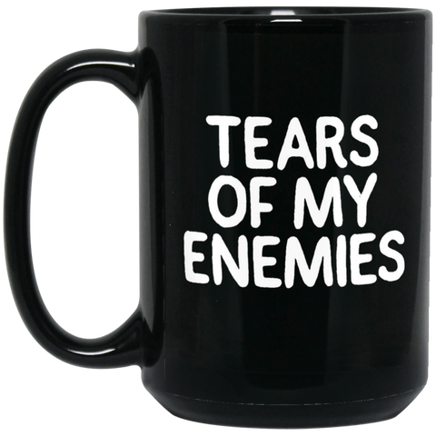 Tears of my enemies 15 oz. Black Mug