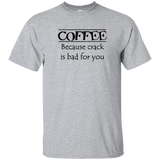 Coffee because crack T-Shirt