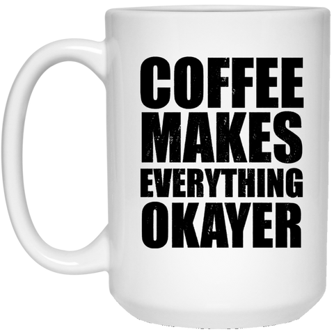 Coffee Makes it OK'r 15 oz. White Mug