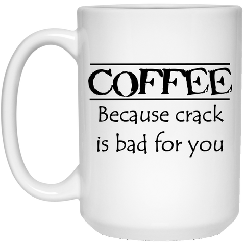Coffee Because Crack 15 oz. White Mug