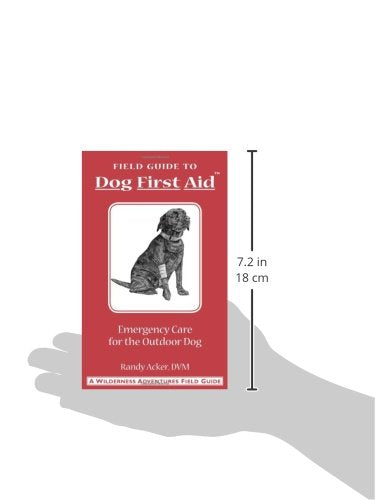 Dog First Aid: A Field Guide to Emergency Care for the Outdoor Dog