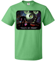 That's No Moon - Fruit of the Loom Unisex T-Shirt