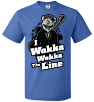 I Wokka Wokka the Line - Fruit of the Loom Unisex T-Shirt