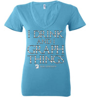 I Drink & Know Things - Bella Ladies Deep V-Neck Turquoise / S
