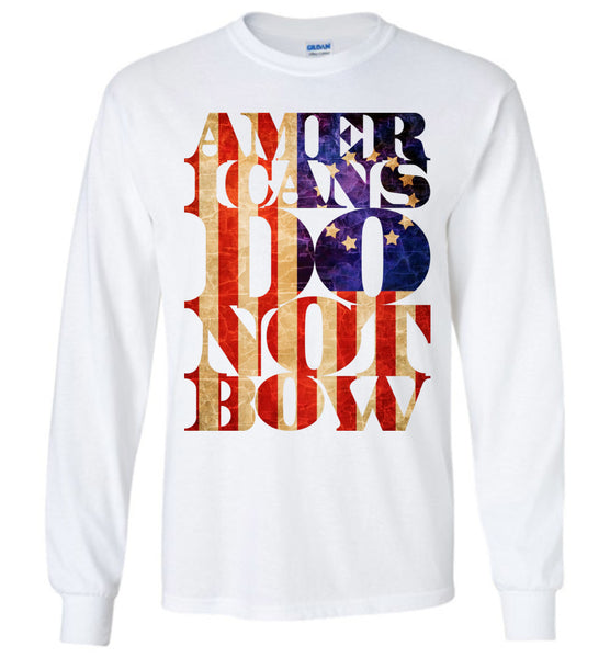 Americans Do Not Bow - Gildan Long Sleeve T-Shirt