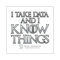 I Take Data & I Know Things - Square Stickers