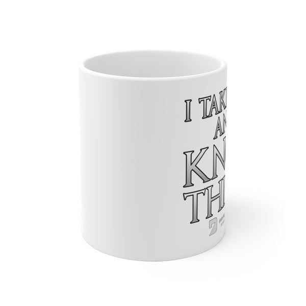 I Take Take & I Know Things - White Ceramic Mug