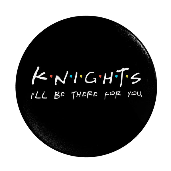 Knights, I'll Be There for You