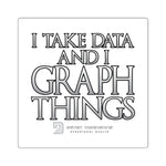 I Take Data & I Graph Things - Square Stickers