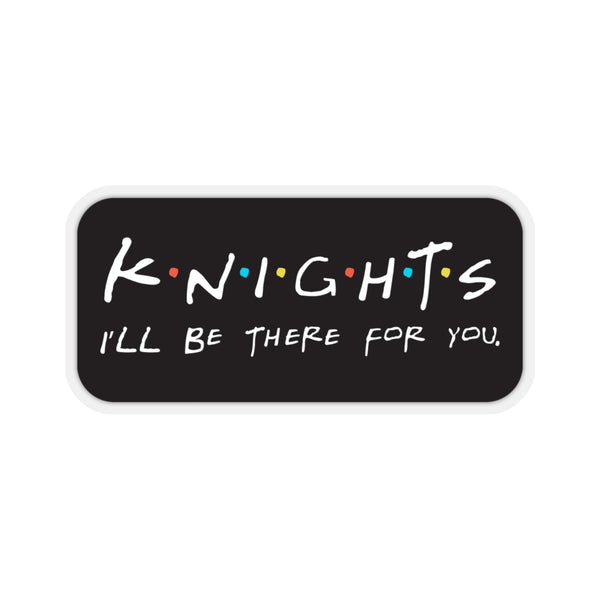 Knights, I'll Be There for You - Kiss Cut Stickers