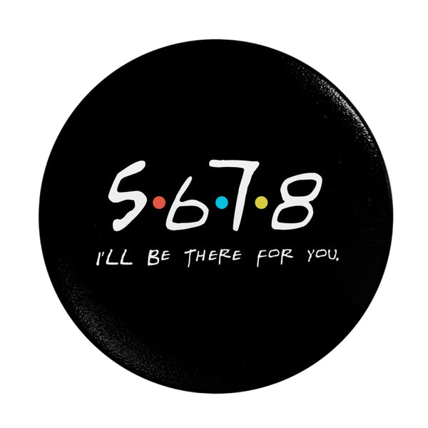 5 6 7 8, I'll Be There for You