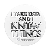 I Take Data & I Know Things