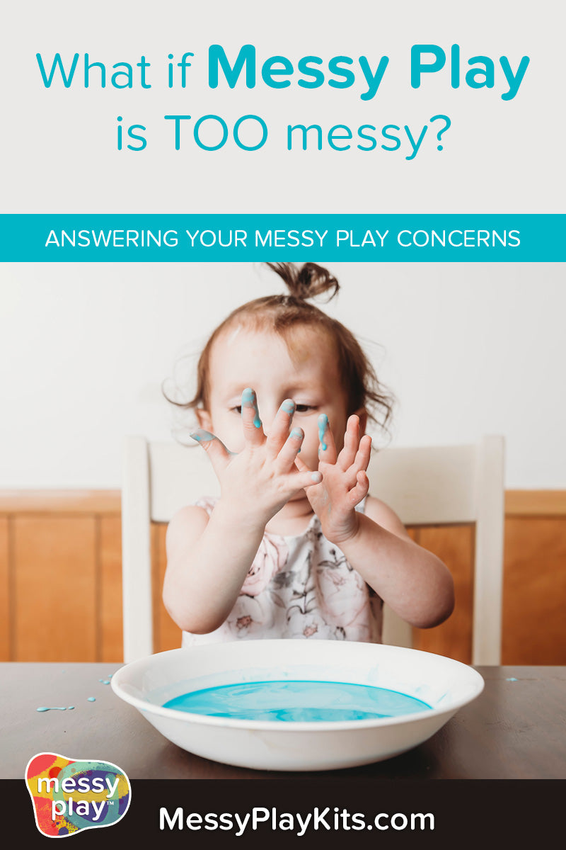 Answering your concerns about Messy Play - What if it's too messy?