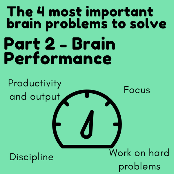 The 4 most important brain problems to solve - Part 2: Brain Performance