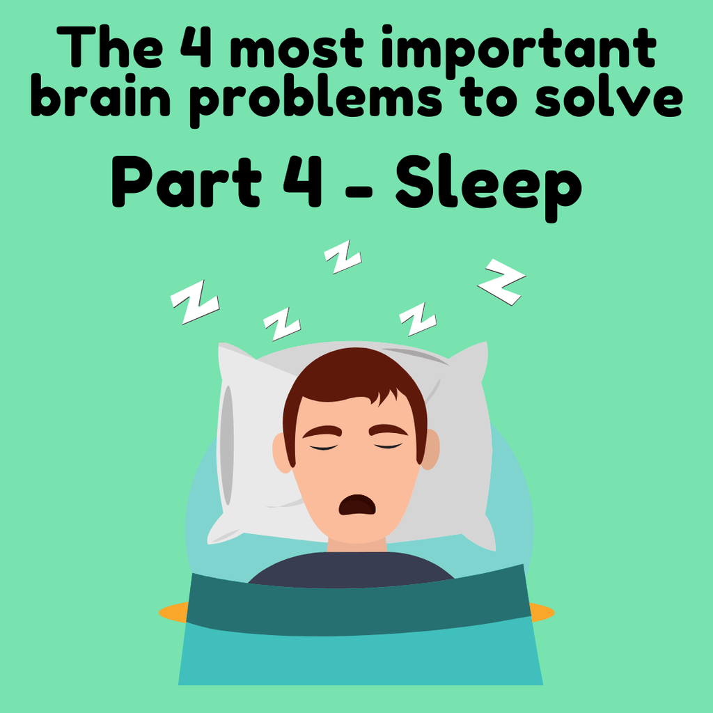 The 4 Most important Brain Problems to Solve - Part 4: Sleep