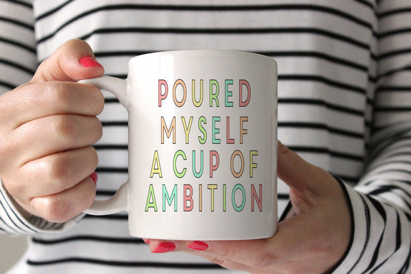Gift For A Coworker | Cup Of Ambition Mug