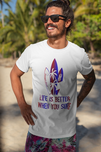 Life is Better When You Surf T-Shirt