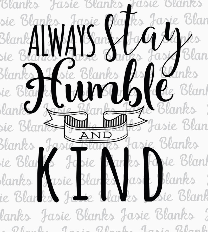 Always stay Humble and Kind- Transfer