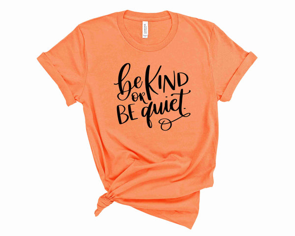 Be Kind or Be Quiet - Graphic tee