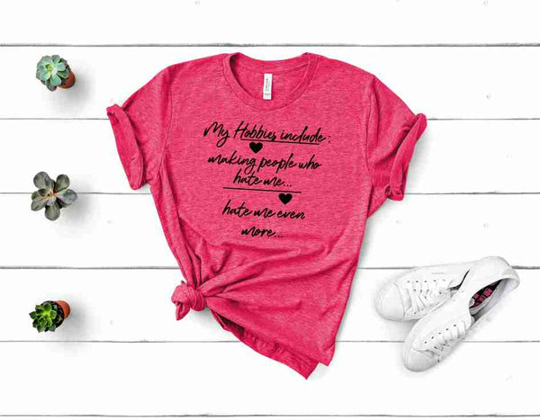My Hobbies Include Making People Who Hate Me Shirt--Pink