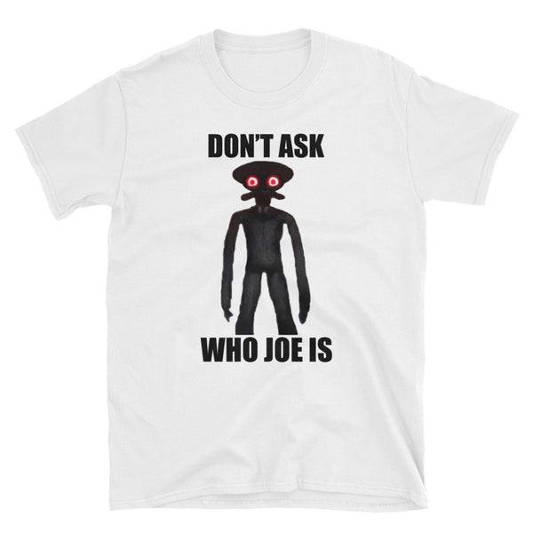 Don't ask who Joe is T-Shirt