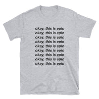 Okay, This is Epic T-Shirt