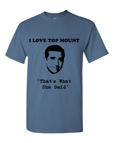 "I Love Top Mount ""That's What She Said"" Tee"