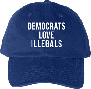 Democrats Love Illegals Hat