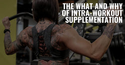THE WHAT AND WHY OF INTRA-WORKOUT SUPPLEMENTATION