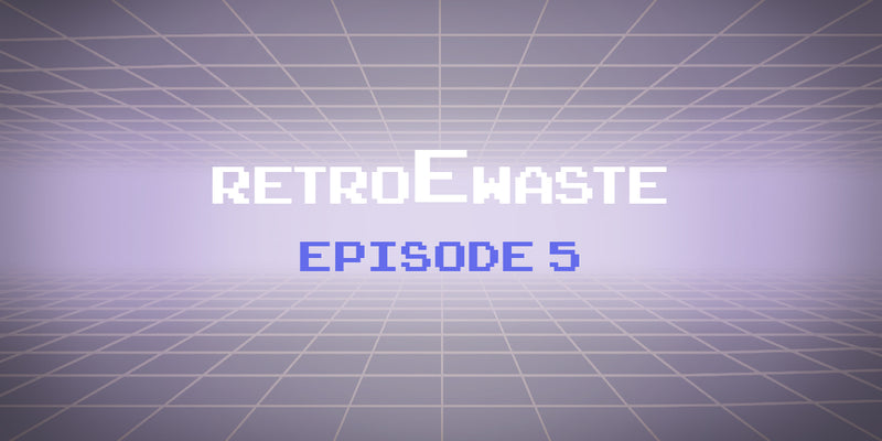 An E-Waste Retrospective: Episode 5