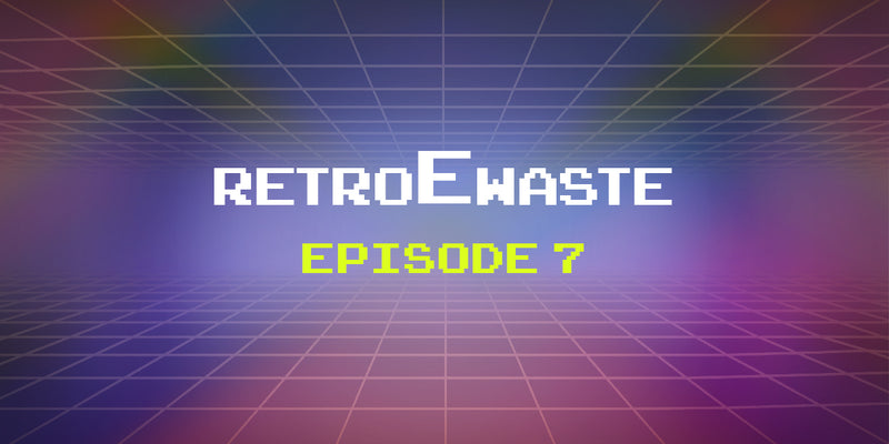 An E-Waste Retrospective: Episode 7