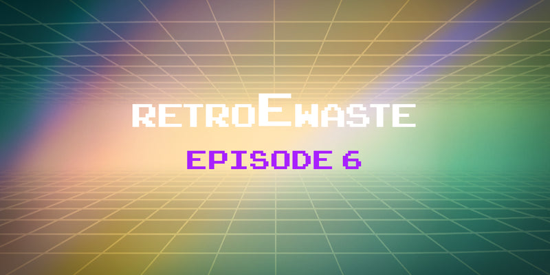 An E-Waste Retrospective: Episode 6