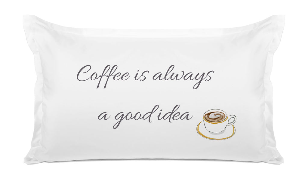Coffee Is Always A Good Idea - Inspirational Quotes Pillowcase Collection-Di Lewis