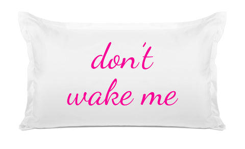Don'T Wake Me - Expressions Pillowcase Collection