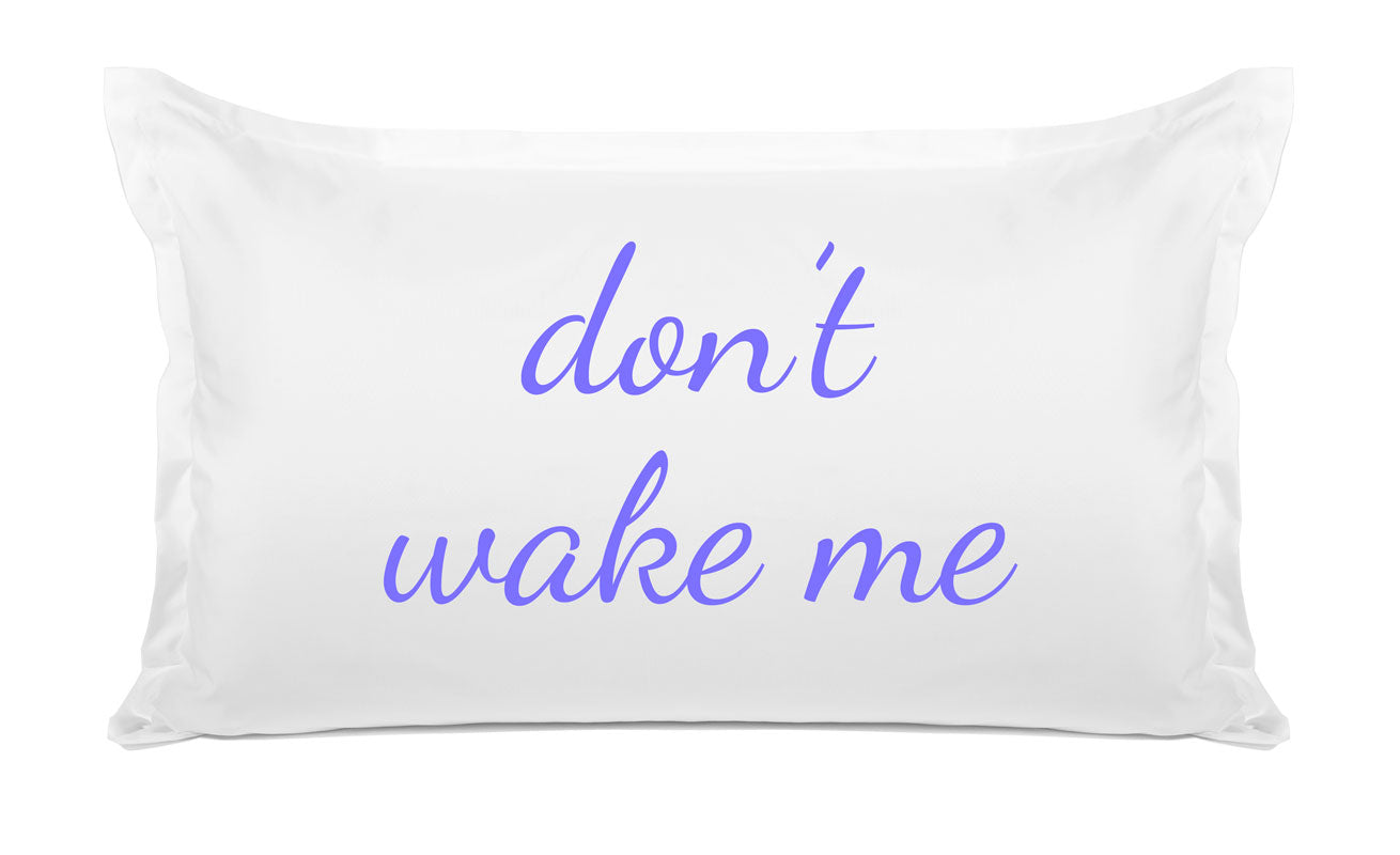Don't Wake Me - Inspirational Quotes Pillowcase Collection-Di Lewis