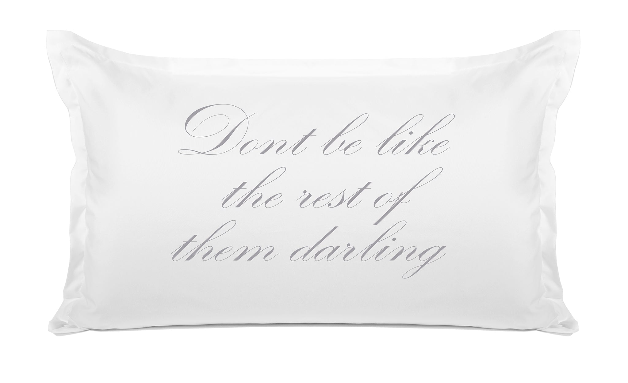 Don't Be Like The Rest Of Them Darling - Inspirational Quotes Pillowcase Collection-Di Lewis