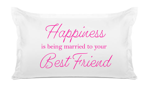 Happiness Is Being Married To Your Best Friend - Inspirational Quotes Pillowcase Collection-Di Lewis