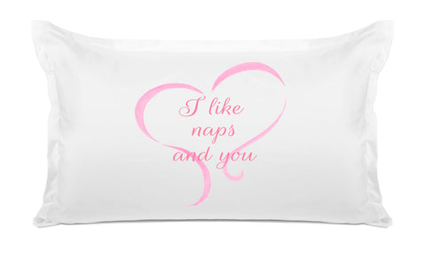 I Like Naps And You - Inspirational Quotes Pillowcase Collection-Di Lewis