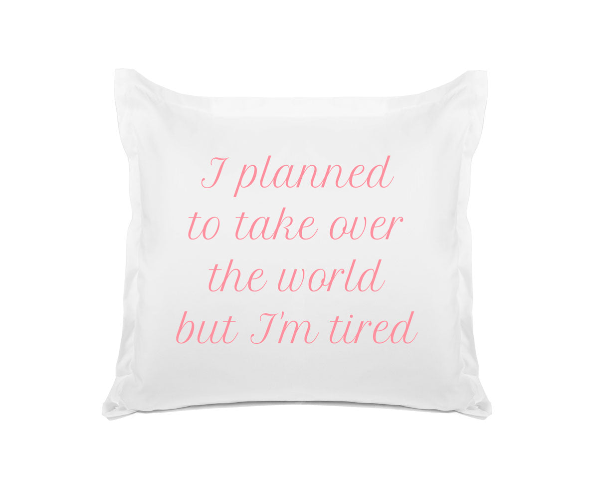 I Planned To Take Over The World But I'm Tired - Inspirational Quotes Pillowcase Collection-Di Lewis