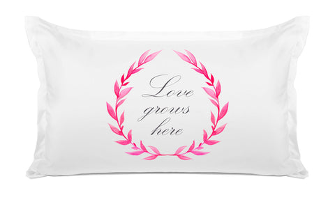 Love Grows Here - Expressions Pillowcase Collection